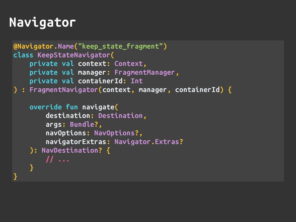 "Navigator @Navigator.Name(""keep_state_fragment""..."