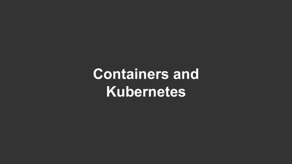 Containers and Kubernetes