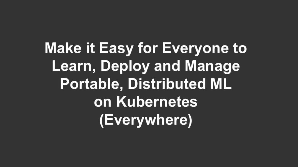 Make it Easy for Everyone to Learn, Deploy and ...