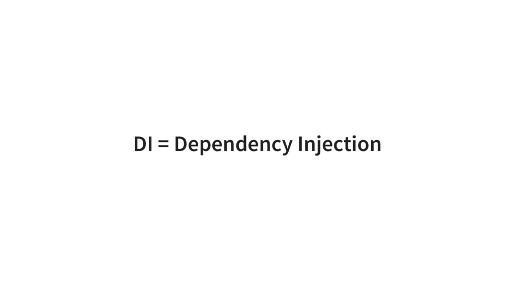 DI = Dependency Injection