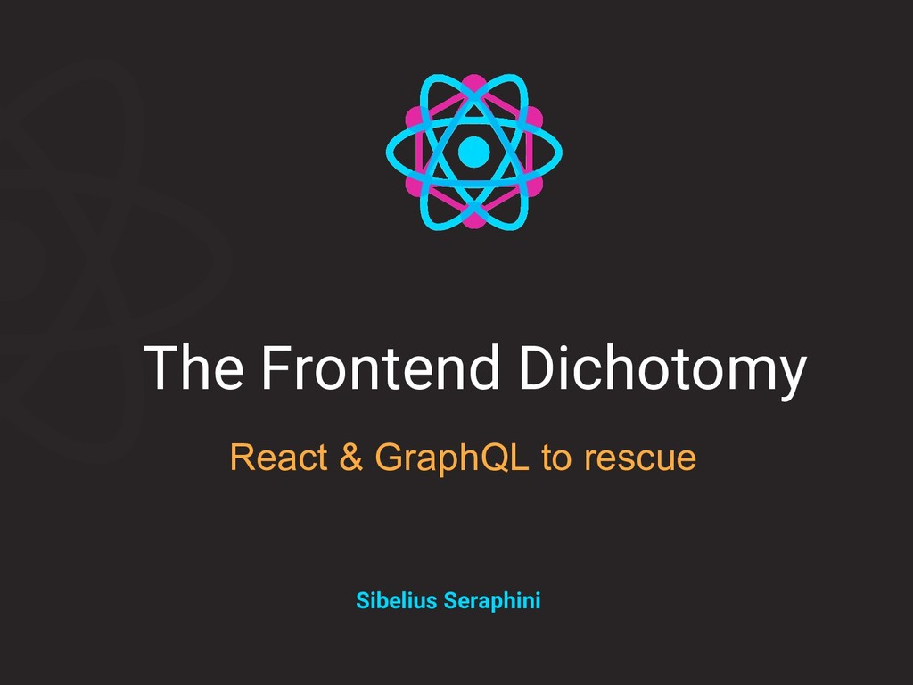 The Frontend Dichotomy React & GraphQL to rescu...
