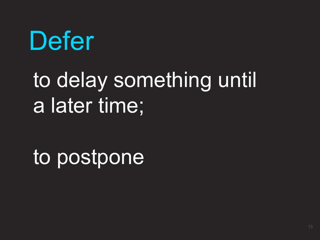 Defer 13 to delay something until a later time;...