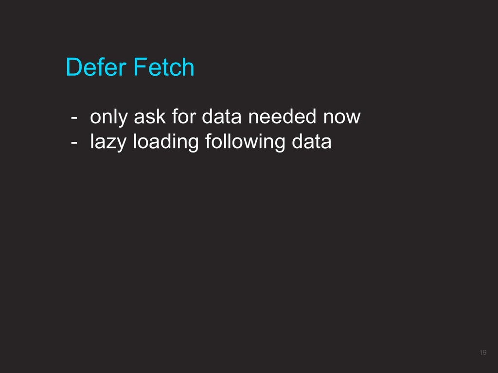 Defer Fetch 19 - only ask for data needed now -...