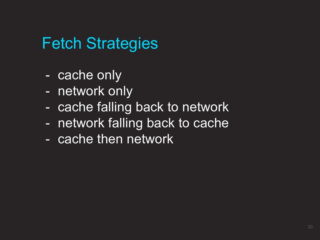 Fetch Strategies 20 - cache only - network only...