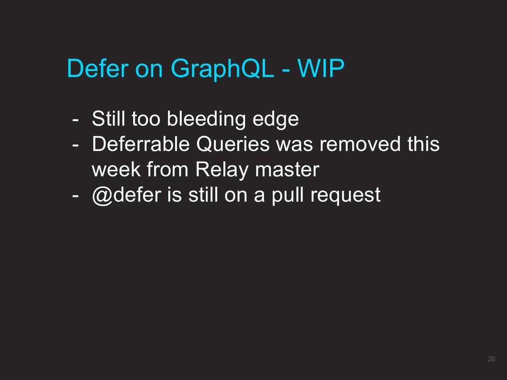 Defer on GraphQL - WIP 26 - Still too bleeding ...