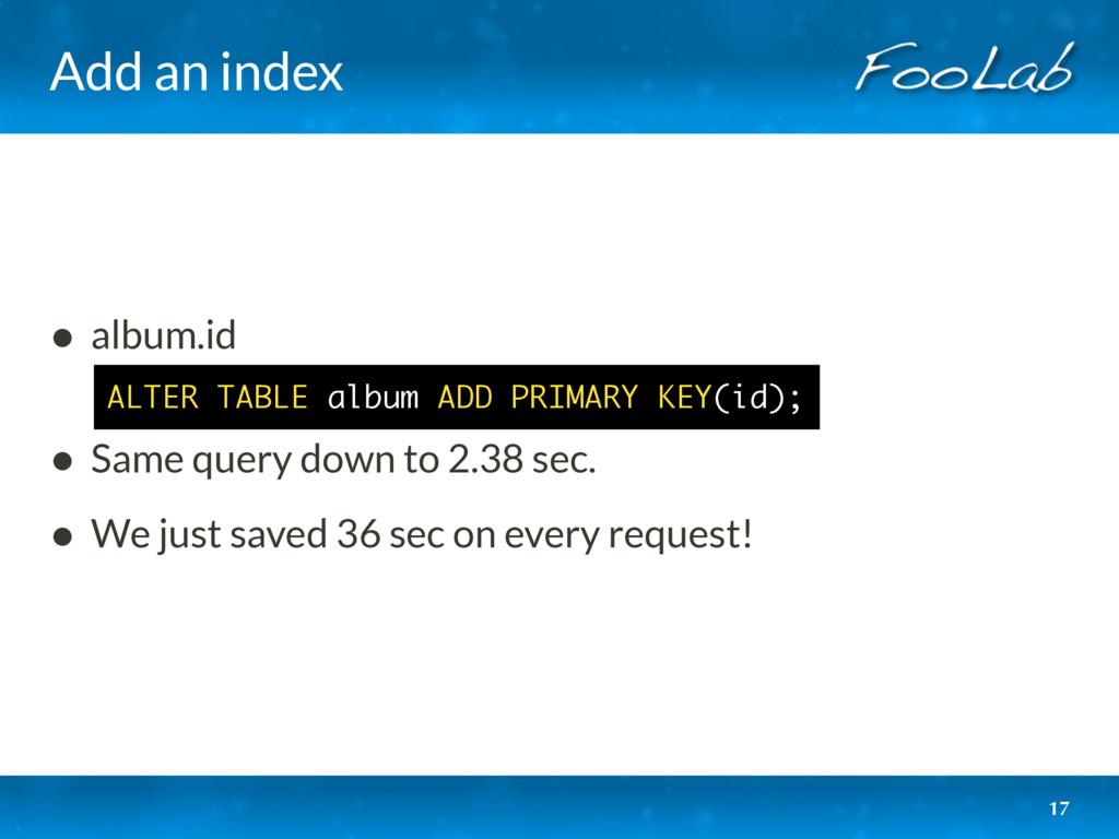 Add an index 17 • album.id • Same query down t...