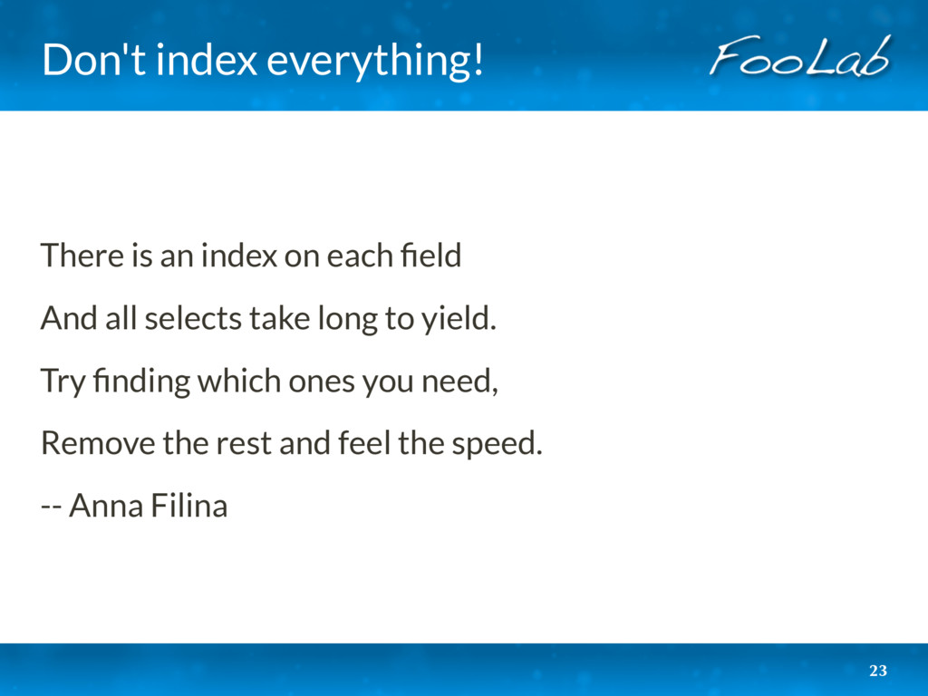 Don't index everything! There is an index on ea...