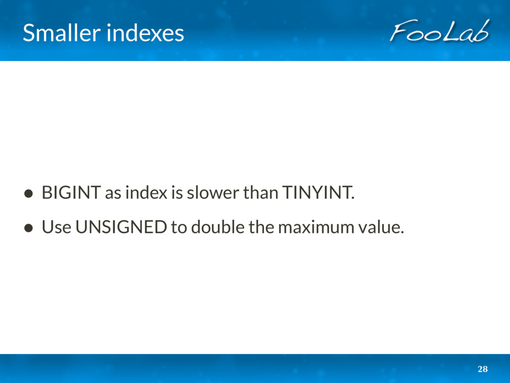 Smaller indexes 28 • BIGINT as index is slower ...