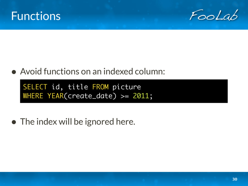 Functions 30 • Avoid functions on an indexed co...