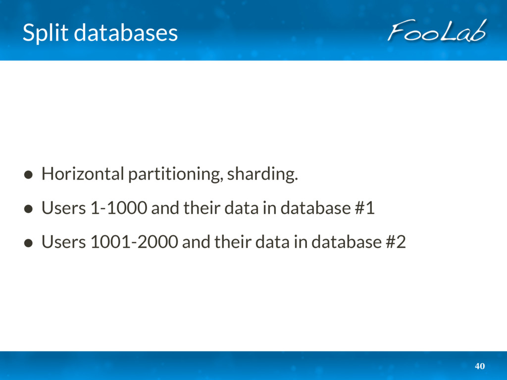 Split databases 40 • Horizontal partitioning, s...