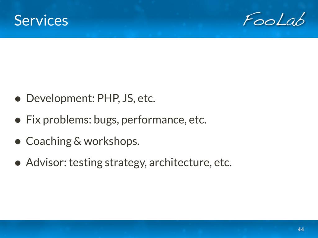 Services • Development: PHP, JS, etc. • Fix pro...