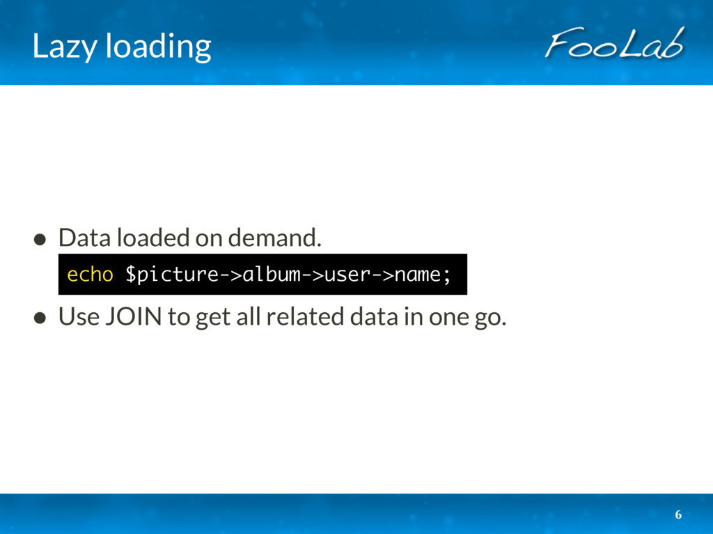Lazy loading • Data loaded on demand. • Use JO...