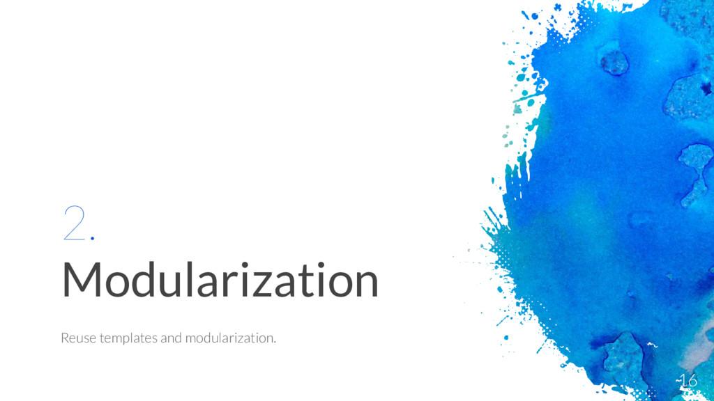2. Modularization Reuse templates and modulariz...