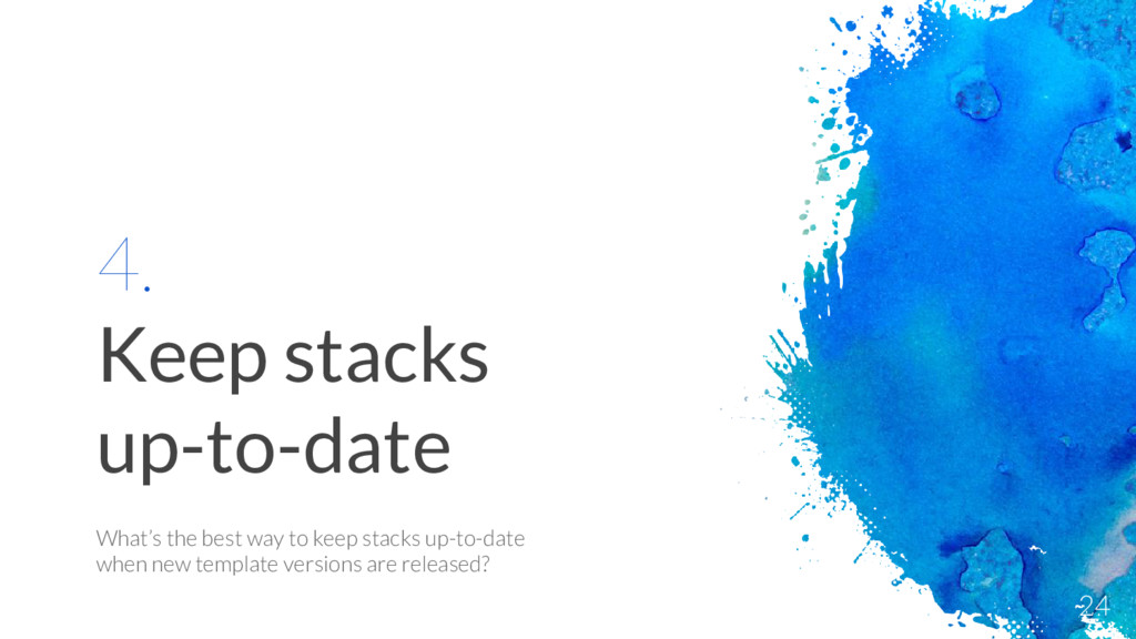 4. Keep stacks up-to-date What's the best way t...