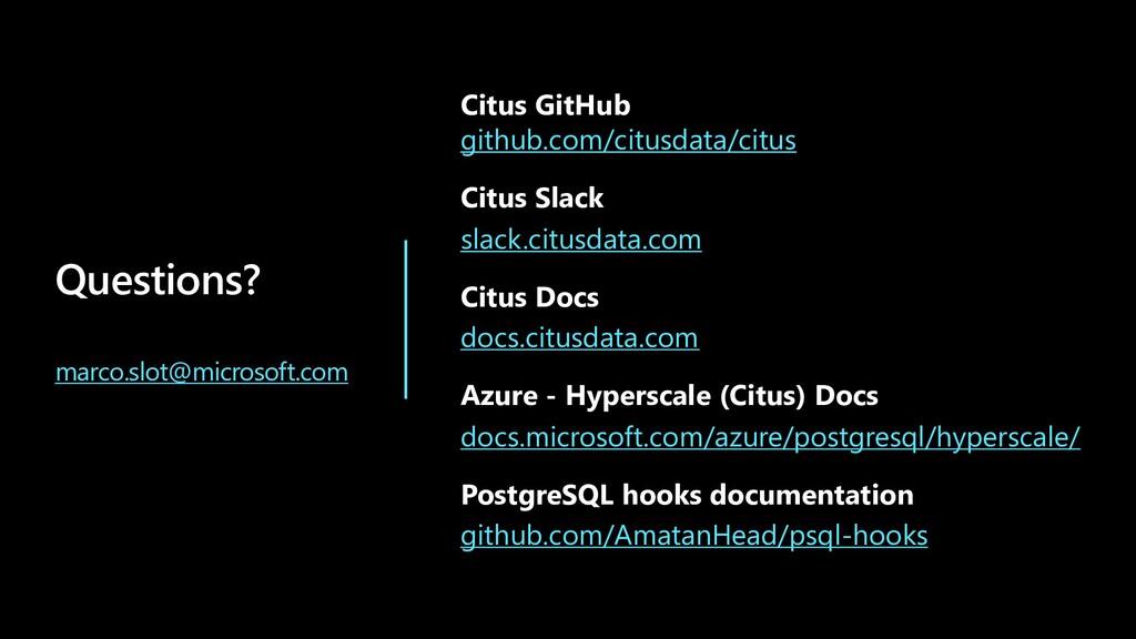 Questions? marco.slot@microsoft.com Citus GitHu...
