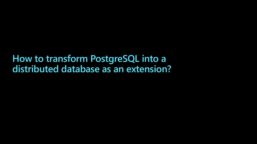 How to transform PostgreSQL into a distributed ...