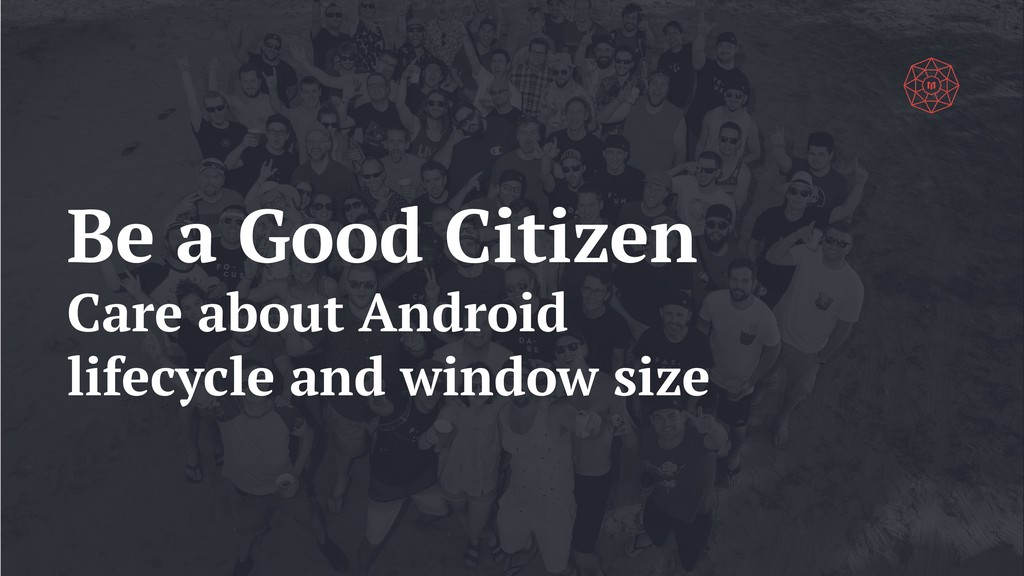 Be a Good Citizen Care about Android lifecycle ...