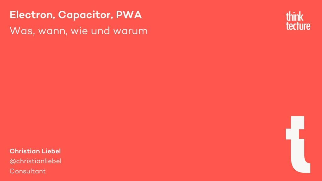 Electron, Capacitor, PWA Was, wann, wie und war...