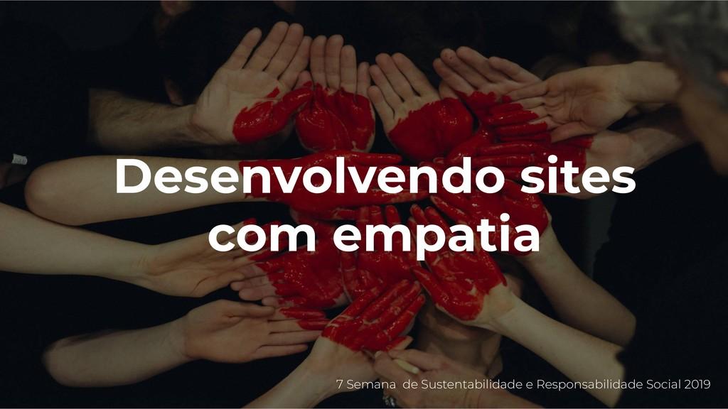 Desenvolvendo sites com empatia 7 Semana de Sus...