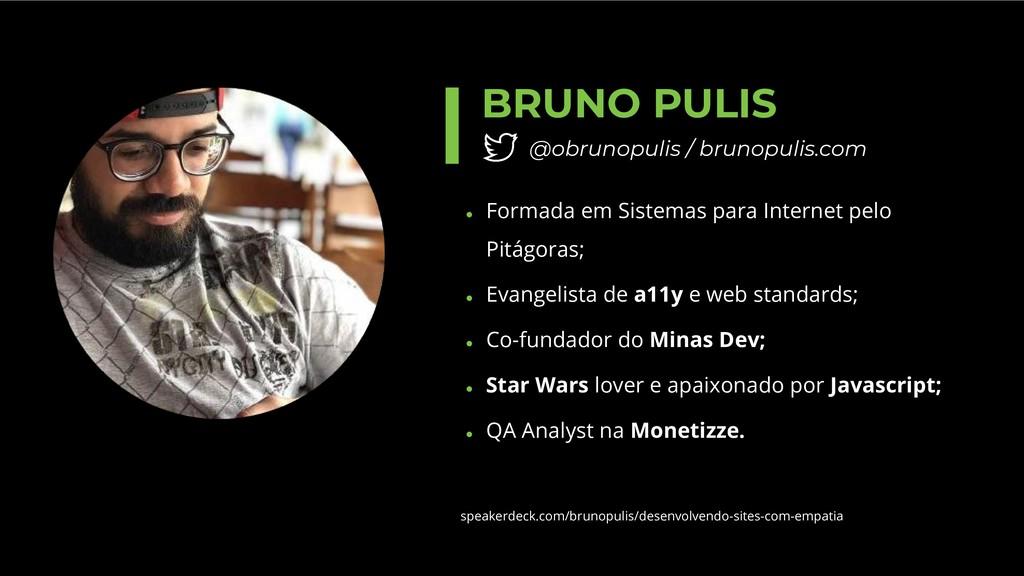 BRUNO PULIS @obrunopulis / brunopulis.com ● For...