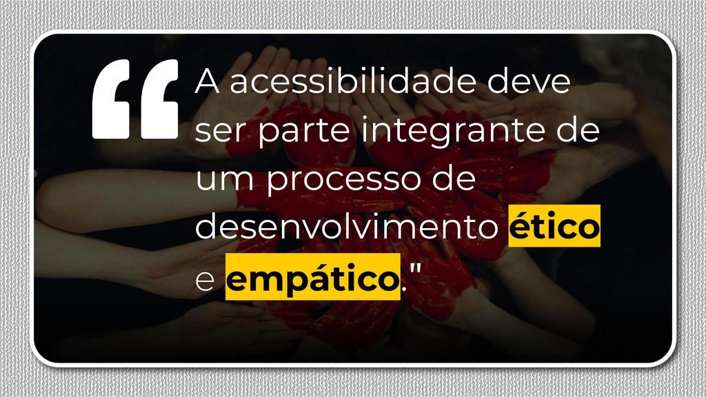 A acessibilidade deve ser parte integrante de u...