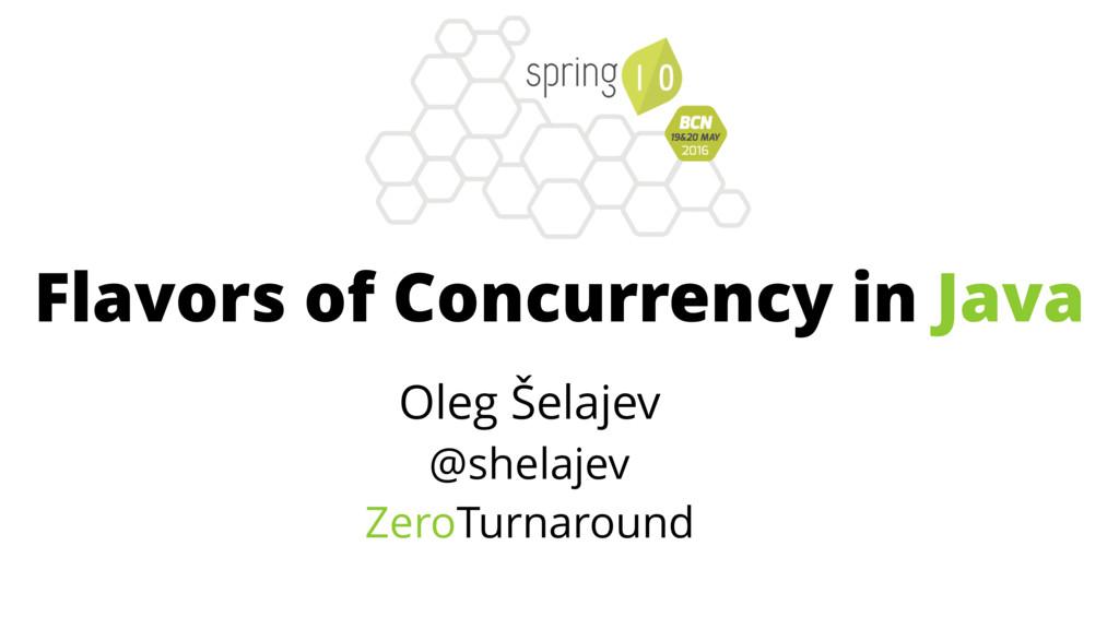 Oleg Šelajev @shelajev ZeroTurnaround Flavors o...