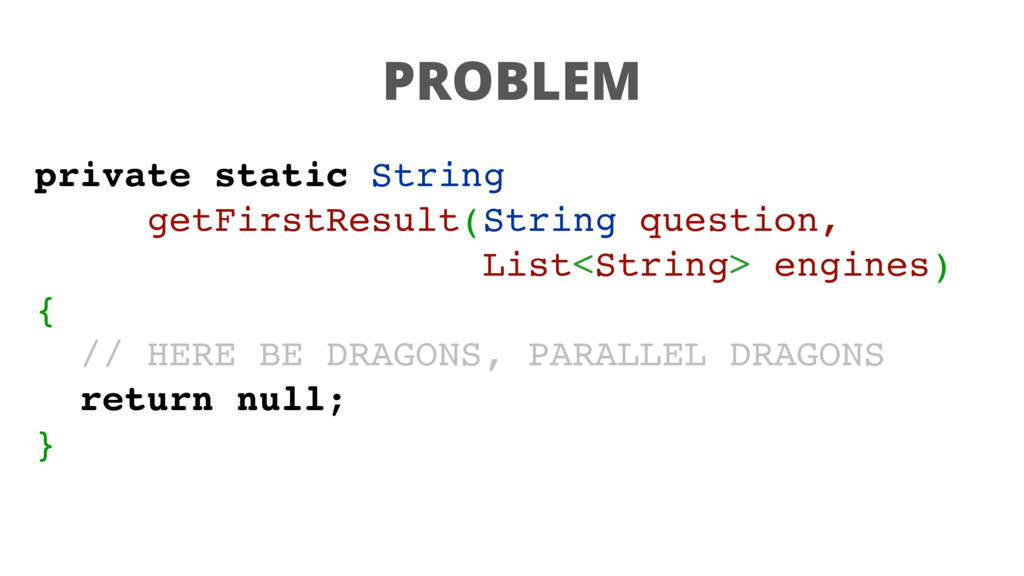 PROBLEM private static String getFirstResult(St...