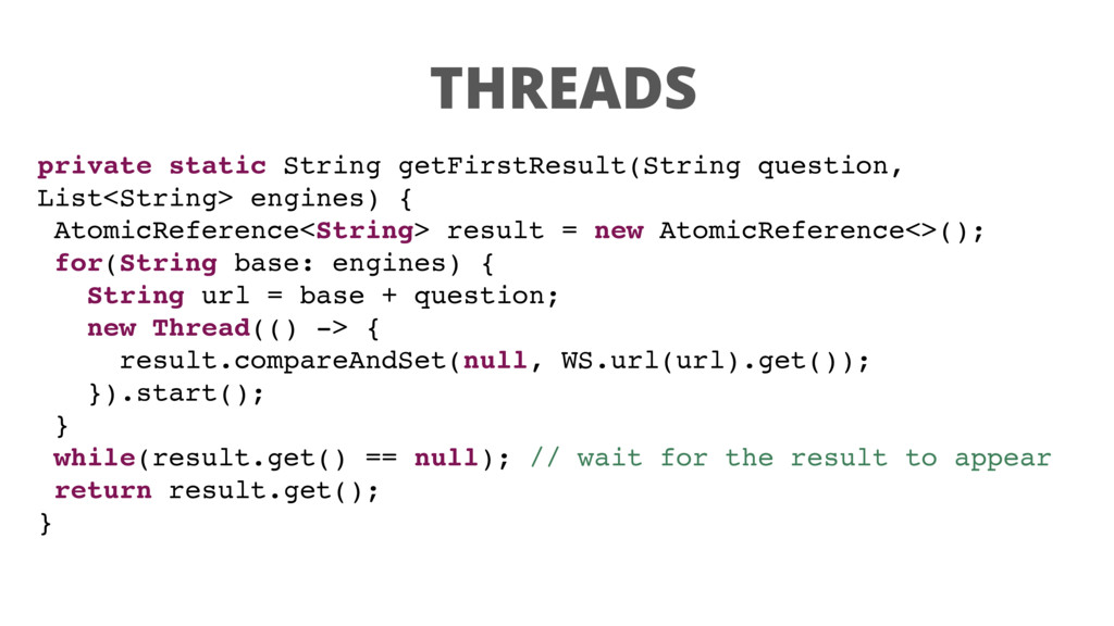 THREADS private static String getFirstResult(St...