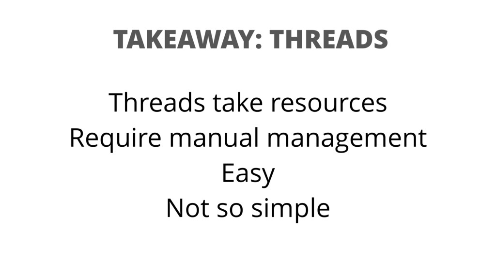 TAKEAWAY: THREADS Threads take resources Requir...