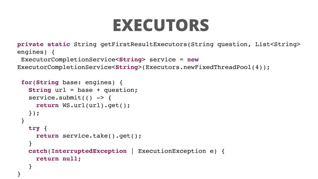 EXECUTORS private static String getFirstResultE...