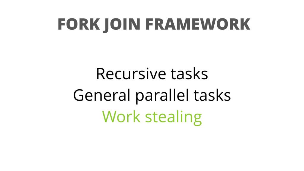 FORK JOIN FRAMEWORK Recursive tasks General par...