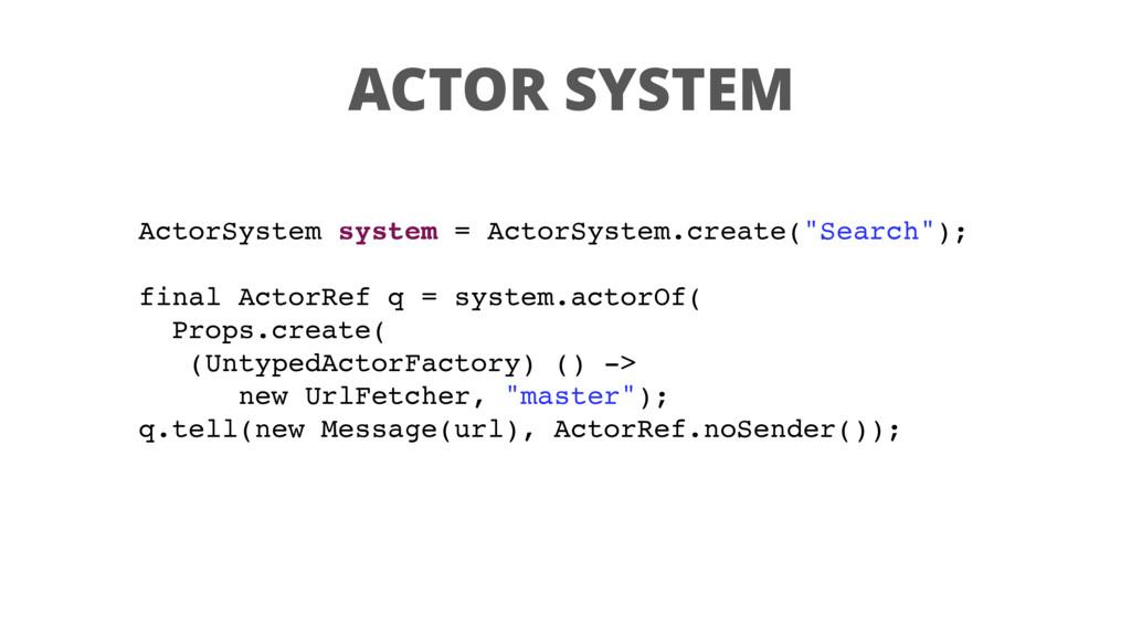 ACTOR SYSTEM ActorSystem system = ActorSystem.c...