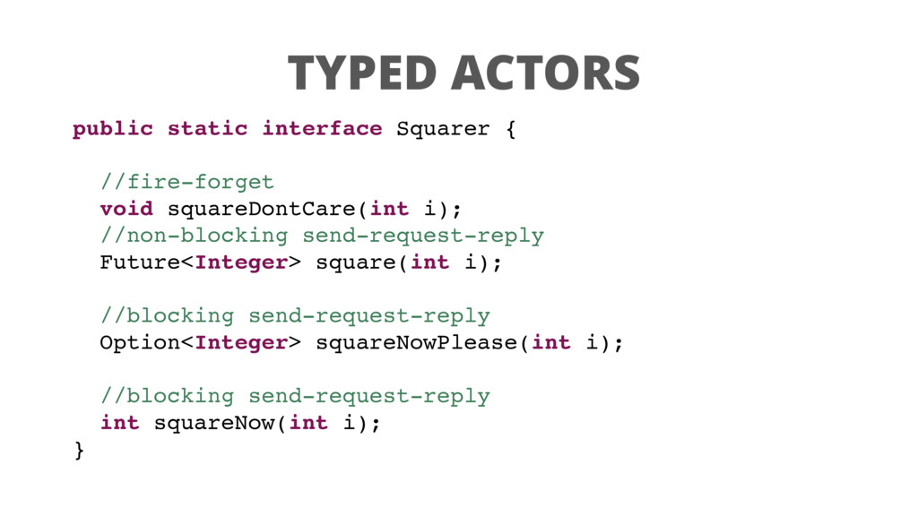 TYPED ACTORS public static interface Squarer { ...