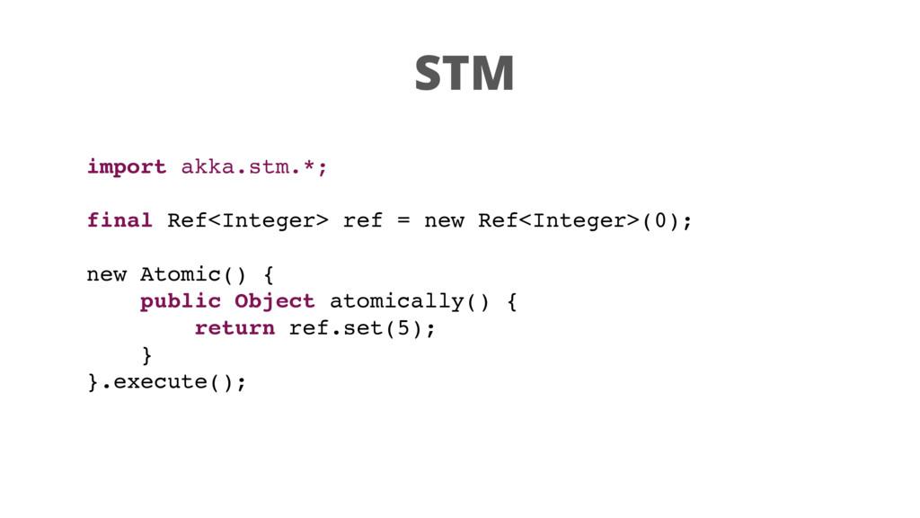 STM import akka.stm.*; final Ref<Integer> ref =...