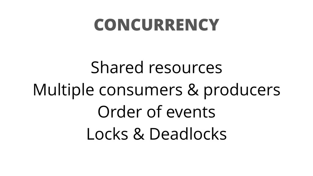 CONCURRENCY Shared resources Multiple consumers...