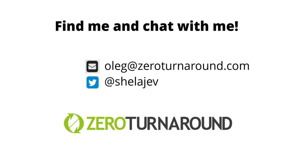 oleg@zeroturnaround.com @shelajev Find me and c...
