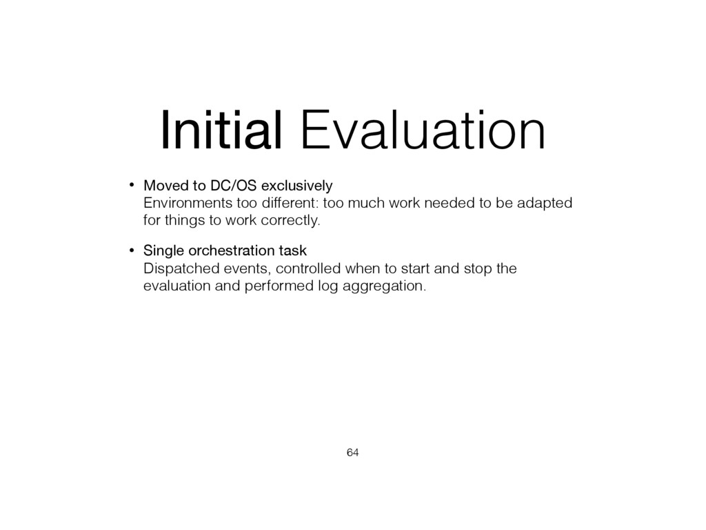 Initial Evaluation • Moved to DC/OS exclusively...