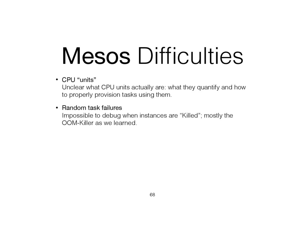 """Mesos Difficulties • CPU """"units"""" Unclear what C..."""