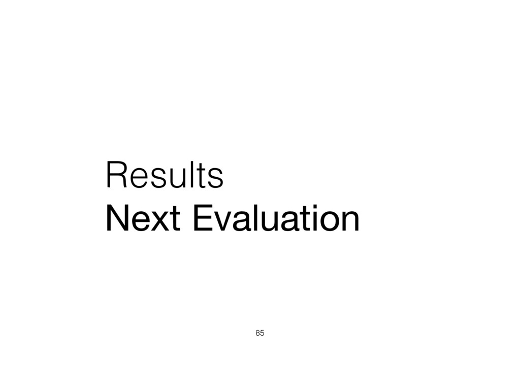 Results Next Evaluation 85