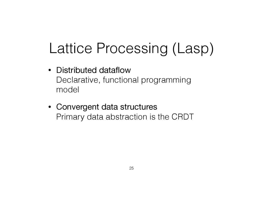 Lattice Processing (Lasp) • Distributed dataflow...