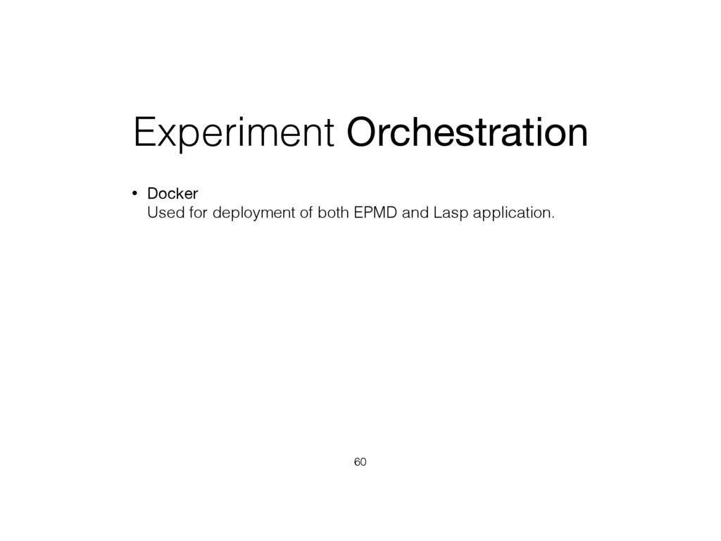 Experiment Orchestration • Docker Used for dep...