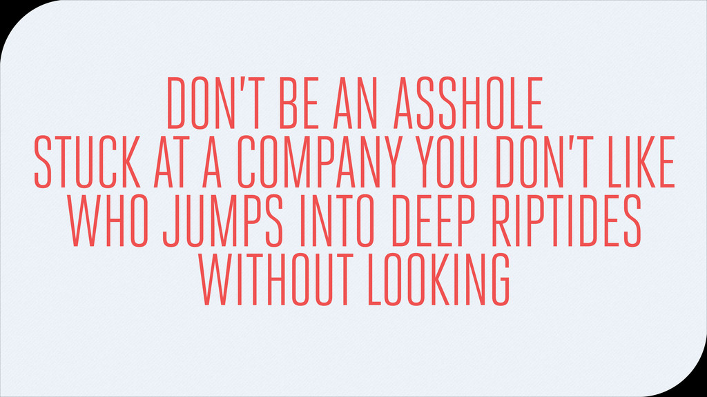 DON'T BE AN ASSHOLE