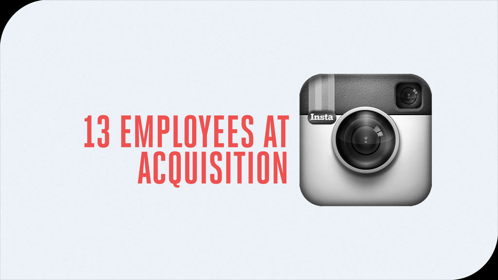 13 EMPLOYEES AT ACQUISITION