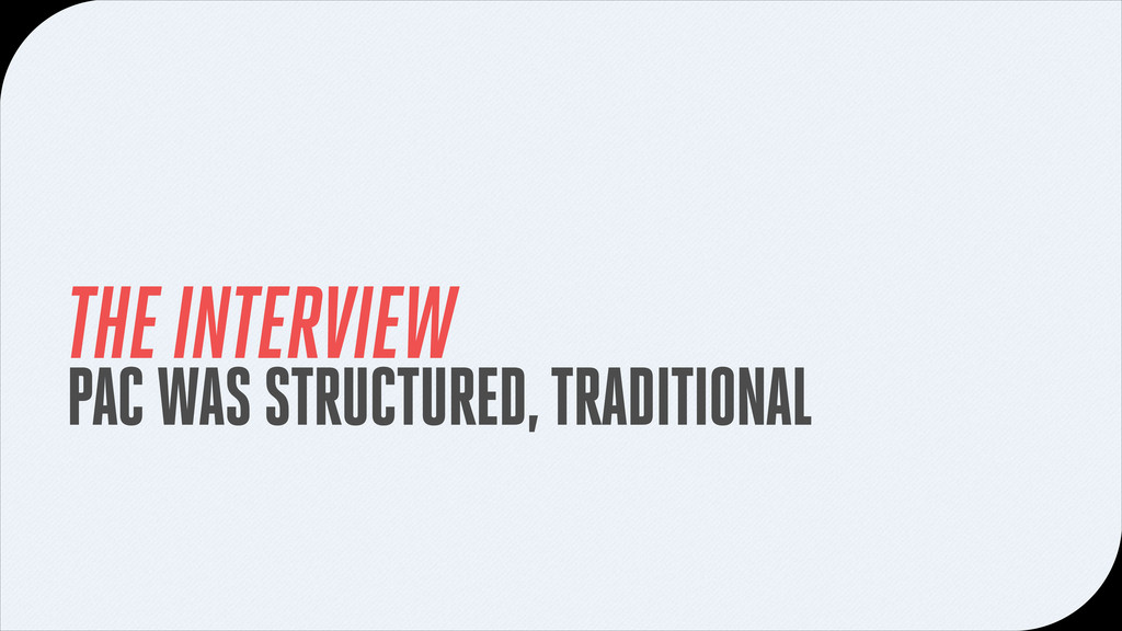 THE INTERVIEW PAC WAS STRUCTURED, TRADITIONAL
