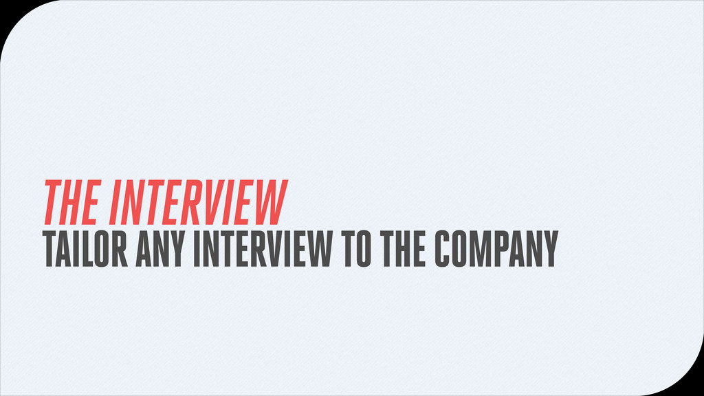 THE INTERVIEW TAILOR ANY INTERVIEW TO THE COMPA...