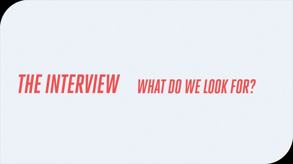 THE INTERVIEW WHAT DO WE LOOK FOR?