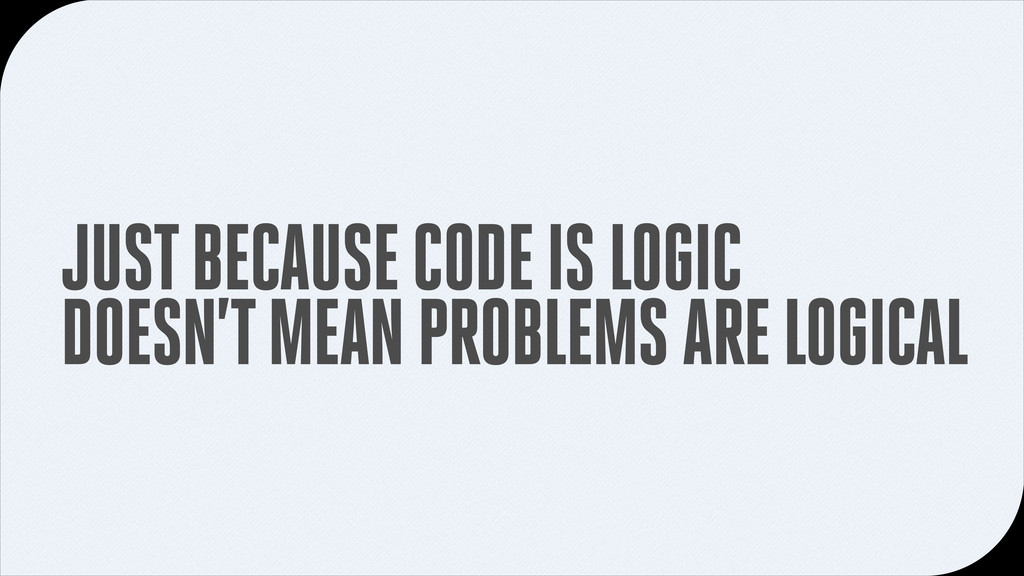 JUST BECAUSE CODE IS LOGIC