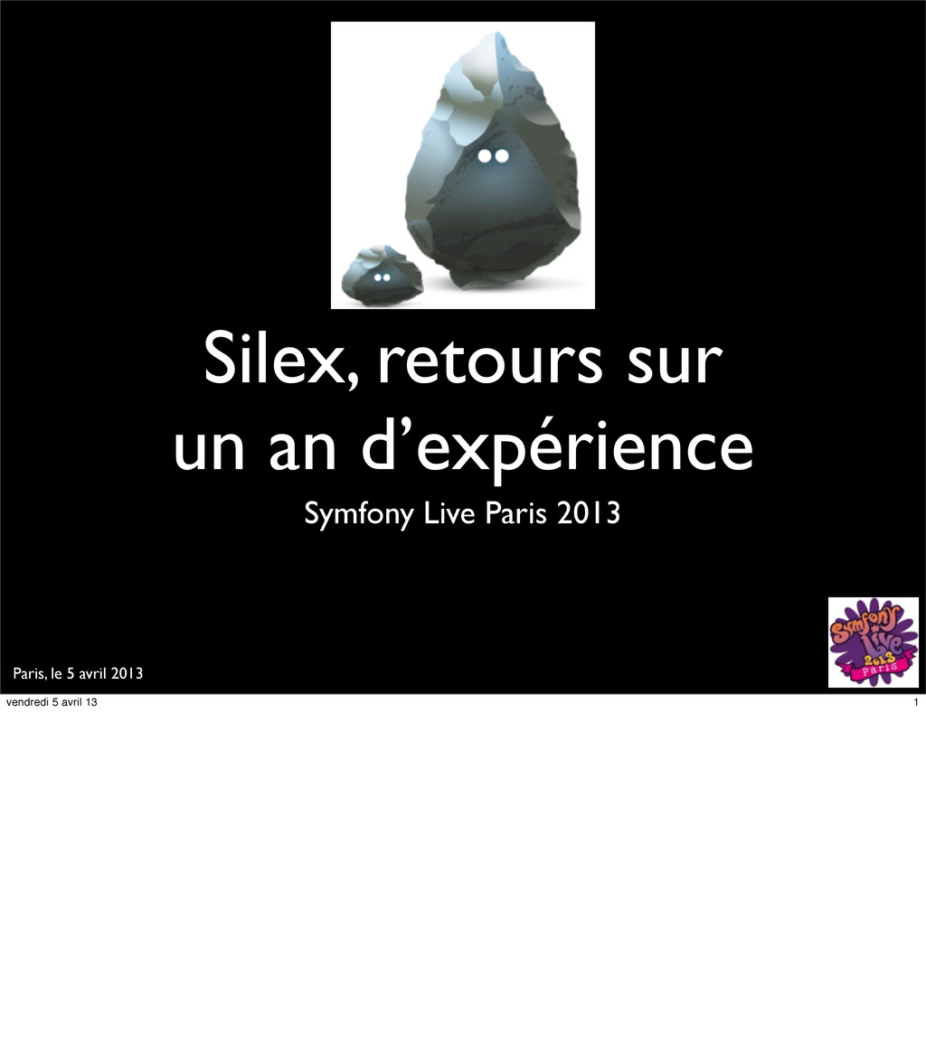 Paris, le 5 avril 2013 Silex, retours sur un an...