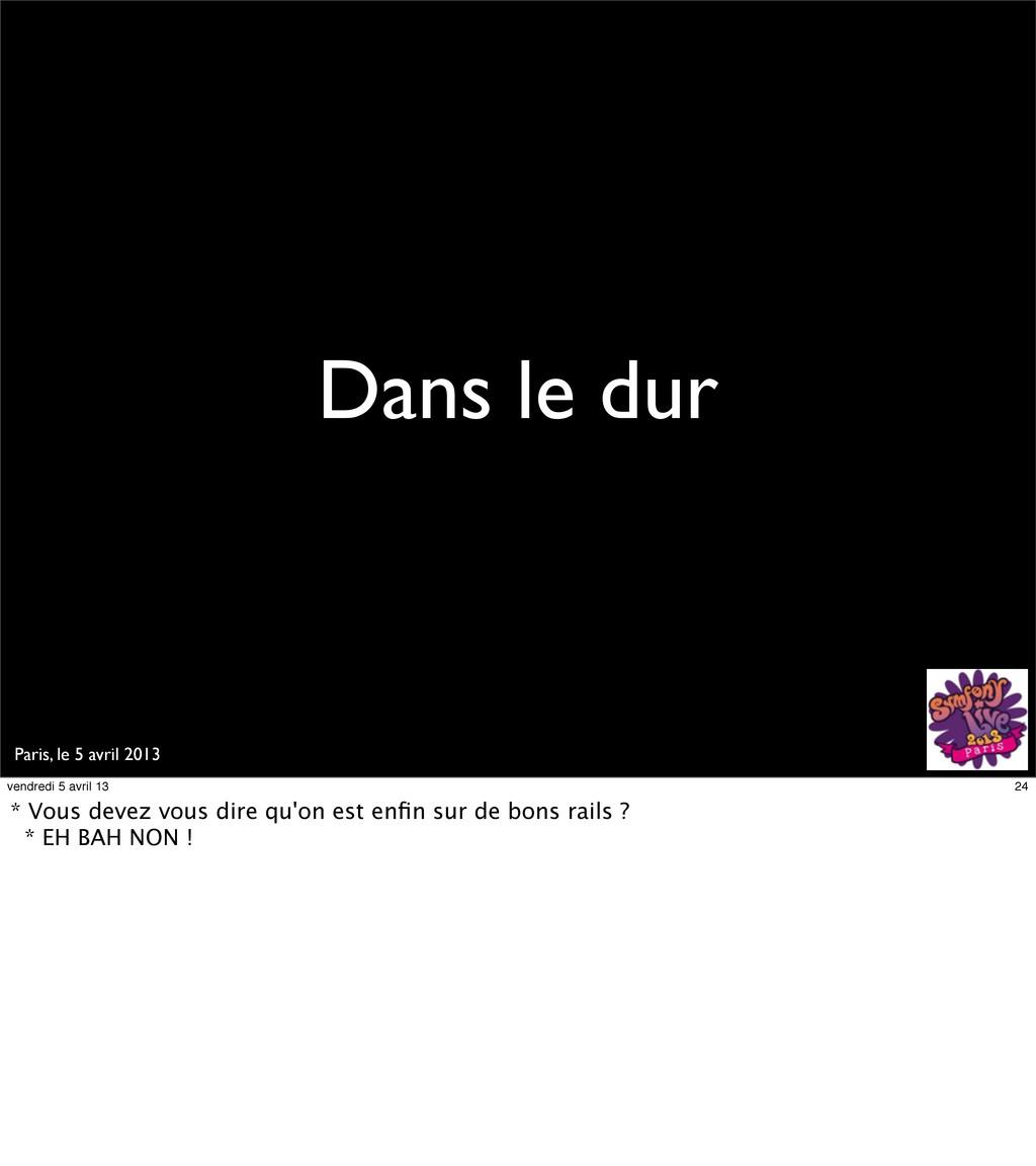 Paris, le 5 avril 2013 Dans le dur 24 vendredi ...