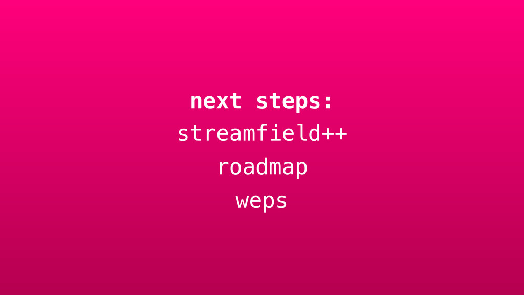 next steps: streamfield++ roadmap weps